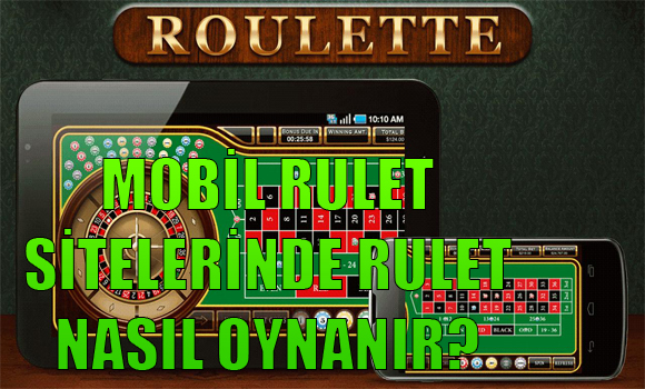 Yabancı rulet sitelerinde rulet oynamak, yabancı mobil rulet siteleri, mobil rulet sitelerinde nasıl rulet oynanır