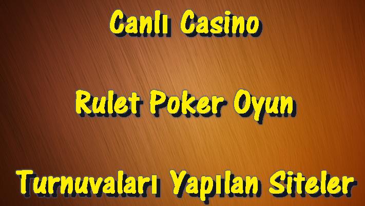 Casino Turnuvaları, Canlı Casino Turnuvaları, Rulet Oyun Siteleri, Canlı Rulet Siteleri, Poker Turnuvaları, Canlı Poker Turnuvaları